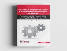 Innovación, Emprendimiento y Empresas con Base Tecnológica en España: Factores Críticos e Impacto sobre la Competitividad de la Economía