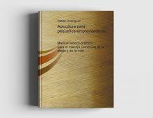 Apicultura para Pequeños Emprendedores: Manual Teórico-Práctico para el Manejo Comercial de la Abeja y de la Miel